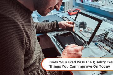 Does Your iPad Pass the Quality Test? 5 Things You Can Improve on Today